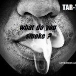 <b>Tar-T - What do you smoke ?</b>