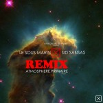 Le Sous Marin X Sid Sansas - Atmosphere Primaire Remix 2012 cover 1